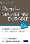 Oser le marketing durable - Concilier marketing et développement durable